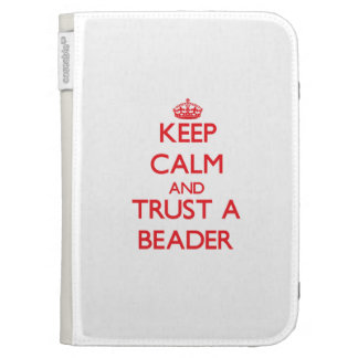 Keep Calm and Trust a Beader Cases For The Kindle