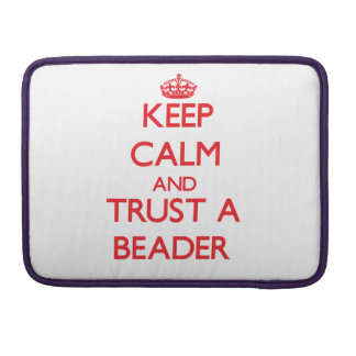 Keep Calm and Trust a Beader MacBook Pro Sleeves