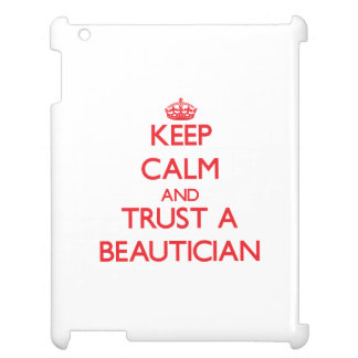 Keep Calm and Trust a Beautician Cover For The iPad