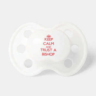 Keep Calm and Trust a Bishop Baby Pacifier