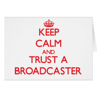 Keep Calm and Trust a Broadcaster Greeting Card