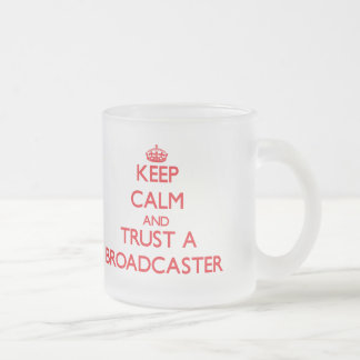 Keep Calm and Trust a Broadcaster 10 Oz Frosted Glass Coffee Mug