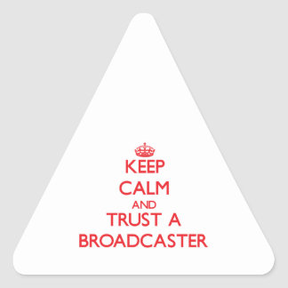Keep Calm and Trust a Broadcaster Triangle Stickers