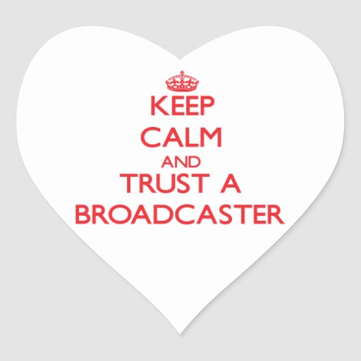 Keep Calm and Trust a Broadcaster Heart Sticker
