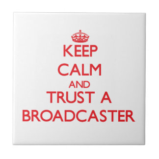Keep Calm and Trust a Broadcaster Ceramic Tile