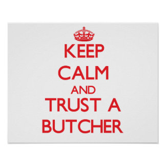 Keep Calm and Trust a Butcher Posters