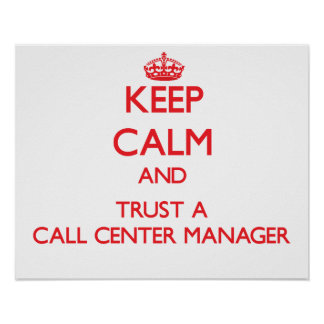 Keep Calm and Trust a Call Center Manager Posters