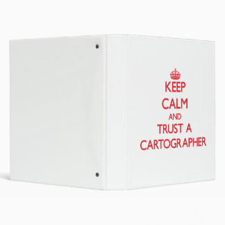 Keep Calm and Trust a Cartographer 3 Ring Binders