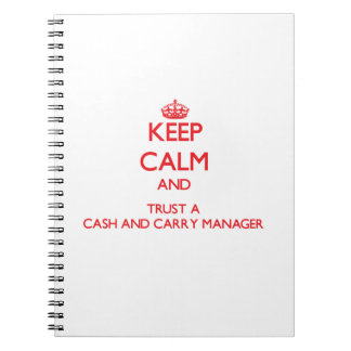 Keep Calm and Trust a Cash And Carry Manager Spiral Note Book