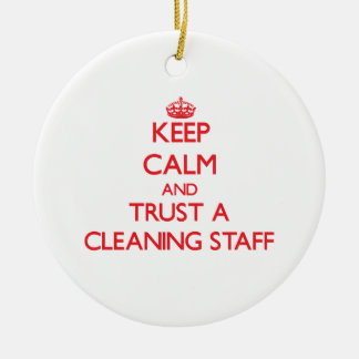 Keep Calm and Trust a Cleaning Staff Ceramic Ornament