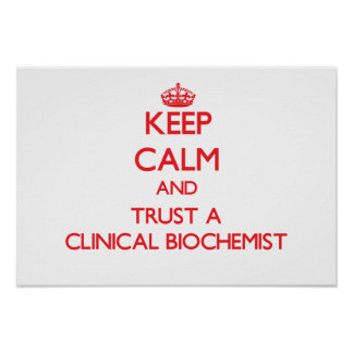 Keep Calm and Trust a Clinical Biochemist Poster