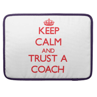 Keep Calm and Trust a Coach MacBook Pro Sleeves