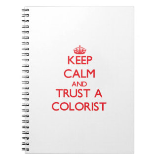 Keep Calm and Trust a Colorist Spiral Note Book