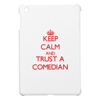 Keep Calm and Trust a Comedian iPad Mini Cases