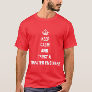 Keep calm and trust a Computer Engineer T-Shirt