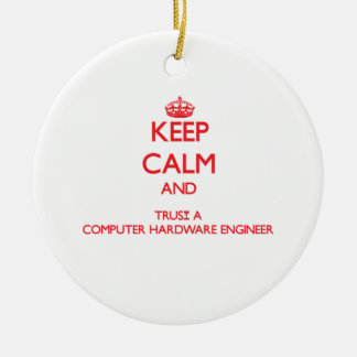 Keep Calm and Trust a Computer Hardware Engineer Christmas Ornaments