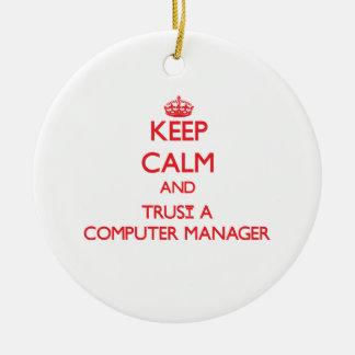 Keep Calm and Trust a Computer Manager Christmas Tree Ornaments
