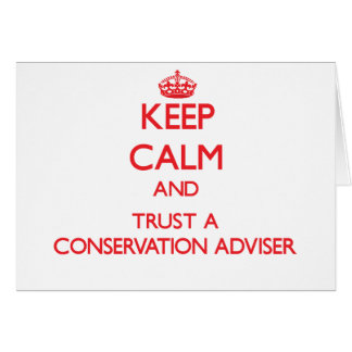 Keep Calm and Trust a Conservation Adviser Greeting Card