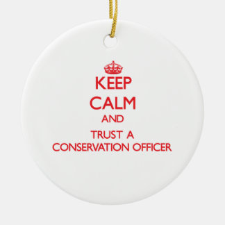 Keep Calm and Trust a Conservation Officer Christmas Ornaments