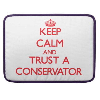Keep Calm and Trust a Conservator MacBook Pro Sleeve