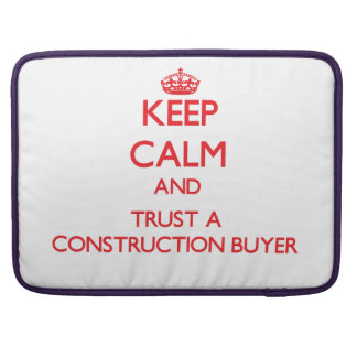 Keep Calm and Trust a Construction Buyer MacBook Pro Sleeves