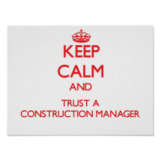 Keep Calm and Trust a Construction Manager Posters