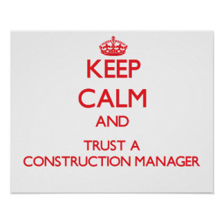 Keep Calm and Trust a Construction Manager Print