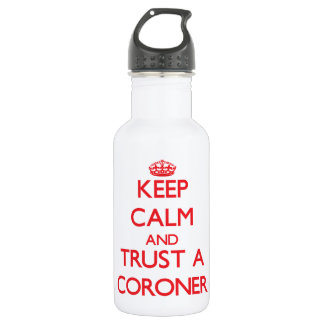 Keep Calm and Trust a Coroner 18oz Water Bottle