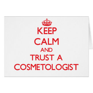 Keep Calm and Trust a Cosmetologist Greeting Card