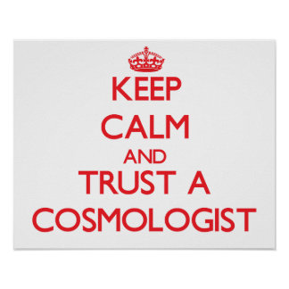Keep Calm and Trust a Cosmologist Print