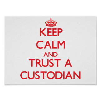 Keep Calm and Trust a Custodian Posters