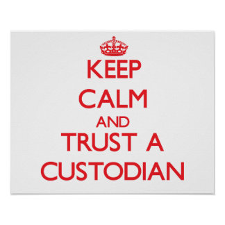 Keep Calm and Trust a Custodian Poster