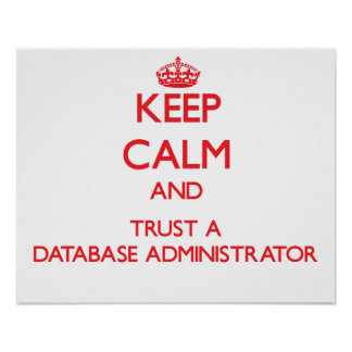 Keep Calm and Trust a Database Administrator Print