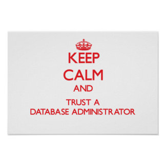 Keep Calm and Trust a Database Administrator Poster