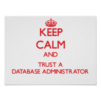 Keep Calm and Trust a Database Administrator Posters