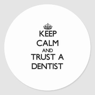 Keep Calm and Trust a Dentist Classic Round Sticker