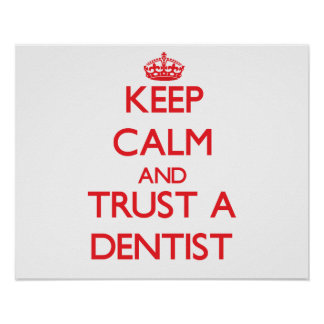 Keep Calm and Trust a Dentist Poster