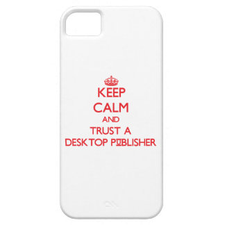 Keep Calm and Trust a Desktop Publisher iPhone 5 Covers