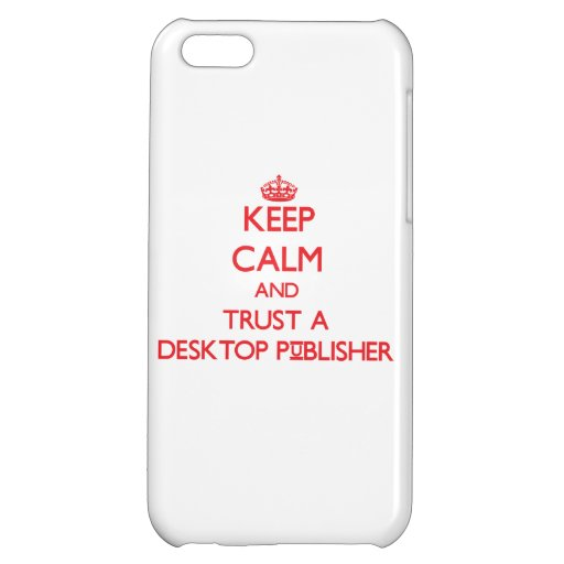 Keep Calm and Trust a Desktop Publisher iPhone 5C Cover