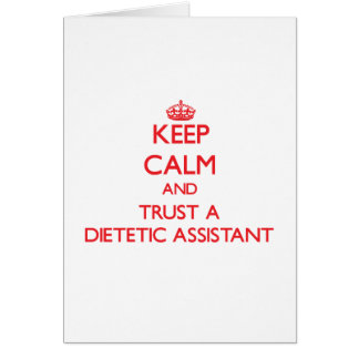 Keep Calm and Trust a Dietetic Assistant Greeting Card
