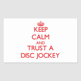 Keep Calm and Trust a Disc Jockey Rectangle Sticker