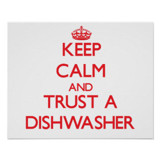 Keep Calm and Trust a Dishwasher Poster