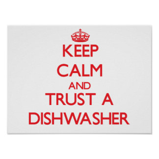 Keep Calm and Trust a Dishwasher Posters
