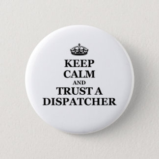 Keep calm and trust a Dispatcher Pinback Button