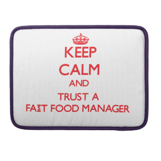 Keep Calm and Trust a Fast Food Manager Sleeves For MacBooks