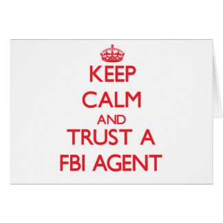 Keep Calm and Trust a Fbi Agent Greeting Cards