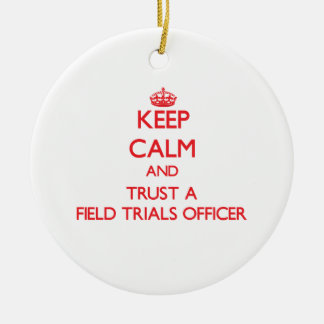 Keep Calm and Trust a Field Trials Officer Christmas Ornaments