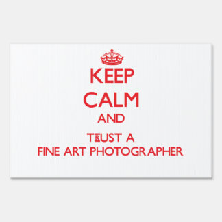 Keep Calm and Trust a Fine Art Photographer Yard Signs