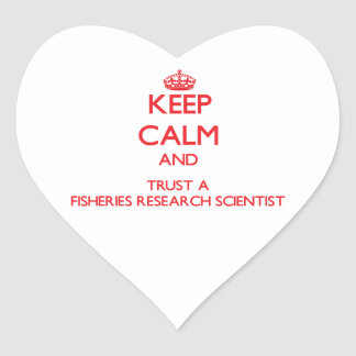 Keep Calm and Trust a Fisheries Research Scientist Heart Stickers