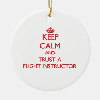 Keep Calm and Trust a Flight Instructor Ceramic Ornament